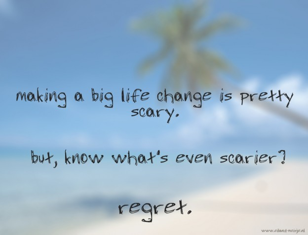 making a big life change is pretty scary. but, know wahat's even scarier? Regret